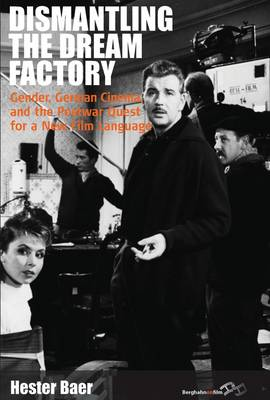 Dismantling the Dream Factory Gender, German Cinema, and the Postwar Quest for a New Film Language by Hester Baer