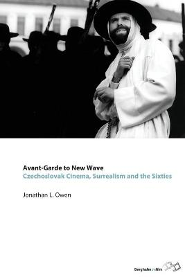 Avant-garde to New Wave Czechoslovak Cinema, Surrealism and the Sixties by Jonathan L. Owen