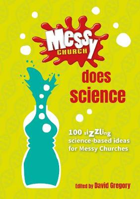 Messy Church Does Science 100 sizzling science-based ideas for Messy Churches by David Gregory