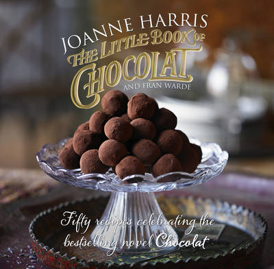 The Little Book of Chocolat by Joanne Harris, Fran Warde