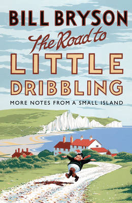The Road to Little Dribbling More Notes from a Small Island by Bill Bryson