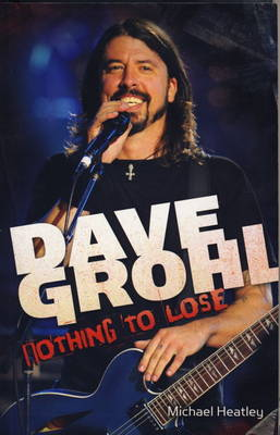 Dave Grohl Nothing to Lose by Michael Heatley