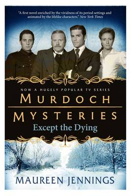 Murdoch Mysteries - Except the Dying by Maureen Jennings