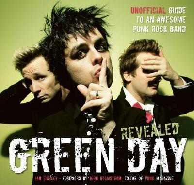 Green Day Revealed Unofficial Guide to an Awesome Punk Rock Band by Ian Shirley, John Holmstrom