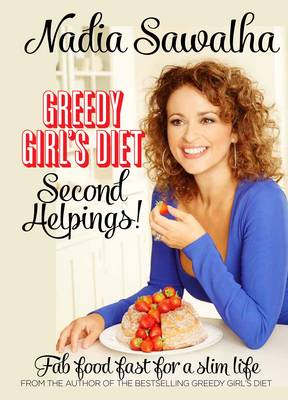 Greedy Girl's Diet: Second Helpings! Fab Food Fast for a Slim Life by Nadia Sawalha
