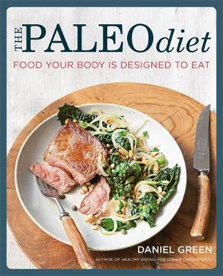 The Paleo Diet Food Your Body is Designed to Eat by Daniel Green