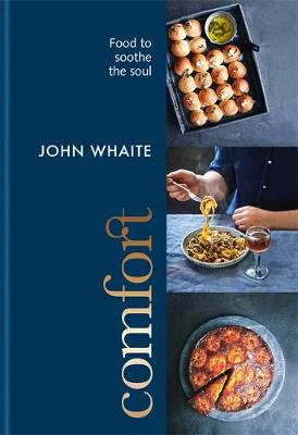 Comfort: food to soothe the soul by John Whaite