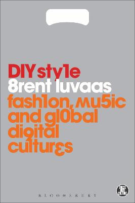 DIY Style Fashion, Music and Global Digital Cultures by Brent (Drexel University, USA) Luvaas