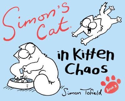Simon's Cat : In Kitten Chaos by Simon Tofield