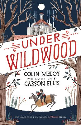 Under Wildwood The Wildwood Chronicles, Book II by Colin Meloy