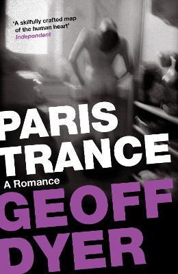 Paris Trance : A Romance by Geoff Dyer