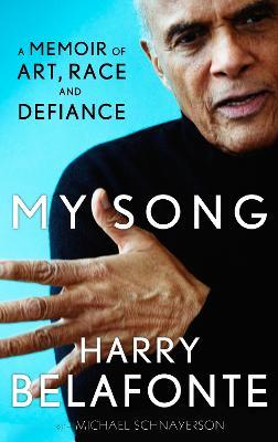 My Song : A Memoir of Art, Race & Defiance by Harry Belafonte