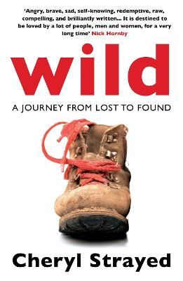 Wild A Journey from Lost to Found by Cheryl Strayed