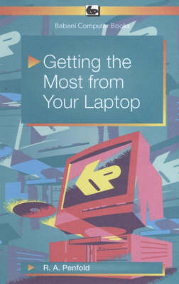 Getting the Most from Your Laptop by R. A. Penfold