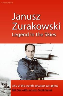 Janusz Zurakowski Legend in the Skies by Bill Zuk