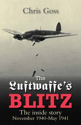 The Luftwaffe's Blitz The Inside Story November 1940-May 1941 by Chris Goss