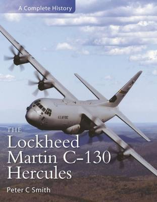 The Lockheed Martin Hercules A Complete History by Peter C. Smith