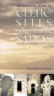 Celtic Sites and Their Saints A Guidebook by Elizabeth Rees