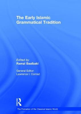 The Early Islamic Grammatical Tradition by Professor Ramzi Baalbaki
