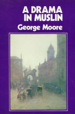 Drama in Muslin by George Moore