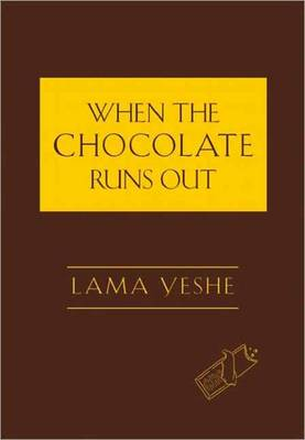 When the Chocolate Runs Out by Lama Yeshe
