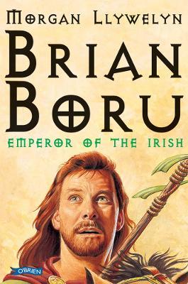 Brian Boru Emperor of the Irish by Morgan Llywelyn