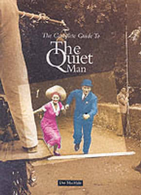 The Complete Guide to the Quiet Man by Des MacHale