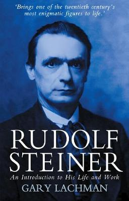 Rudolf Steiner An Introduction to His Life and Work by Gary Lachman