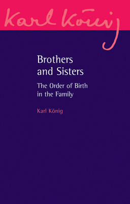 Brothers and Sisters The Order of Birth in the Family: An Expanded Edition by Karl Konig, Richard Steel
