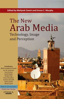 The New Arab Media Technology, Image and Perception by Mahjoob Zweiri