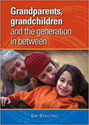 Grandparents, Grandchildren and the Generation in Between by