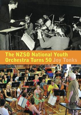 The NZSO National Youth Orchestra 50 Years and Beyond by Joy Tonks