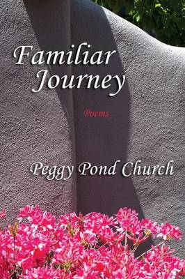 Familiar Journey, Poems by Peggy Pond Church