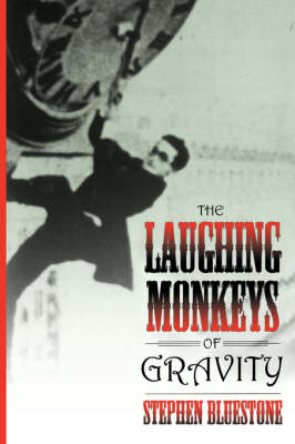 The Laughing Monkeys of Gravity by Stephen Bluestone