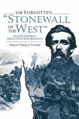 The Forgotten Stonewall of the West General John Stevens Bowen by Phillip Thomas Tucker