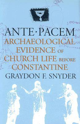 Ante Pacem Archaeological Evidence of Church Life Before Constantine by Graydon F. Snyder
