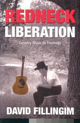 Redneck Liberation Country Music as Theology by David Fillingim