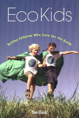 EcoKids Raising Children Who Care for the Earth by Dan Chiras
