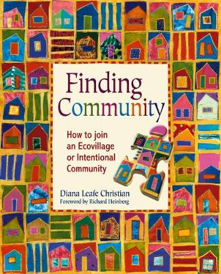 Finding Community How to Join an Ecovillage or Intentional Community by Diana Leafe Christian