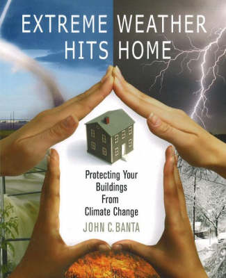 Extreme Weather Hits Home Protecting Your Buildings from Climate Change by John Banta