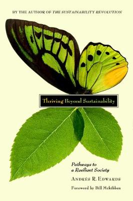 Thriving Beyond Sustainability Pathways to a Resilient Society by Andres R. Edwards, Bill McKibben