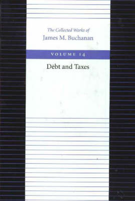 The Debt and Taxes by James M. Buchanan