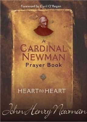Heart to Heart A Cardinal Newman Prayer Book by Cardinal John Henry Newman