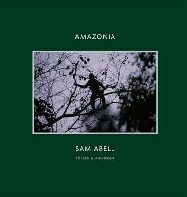 Amazonia by Sam Abell, Torben Ulrik Nissen, Jill Hartz