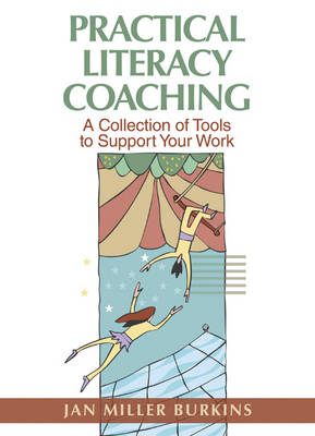 Practical Literacy Coaching A Collection of Tools to Support Your Work by Jan Miller Burkins