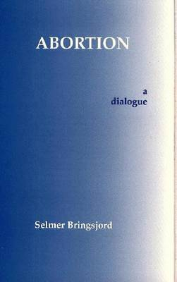 Abortion A Dialogue by Selmer Bringsjord