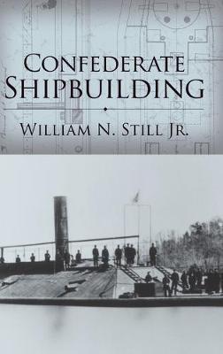 Confederate Shipbuilding by William N. Still