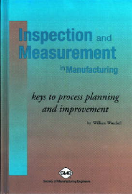 Inspection and Measurement in Manufacturing Keys to Process Planning and Improvement by W. Winchell
