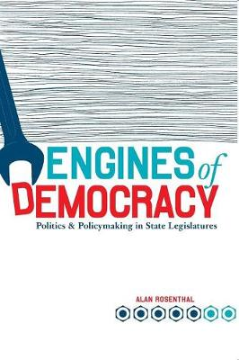 Engines of Democracy Politics and Policymaking in State Legislatures by Alan Rosenthal