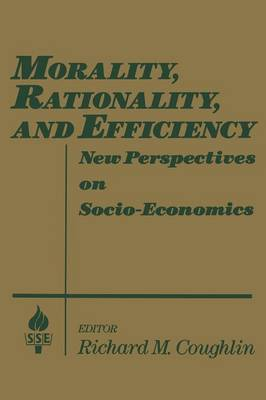 Morality, Rationality, and Efficiency New Perspectives on Socio-Economics by Richard M. Coughlin